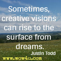 Sometimes, creative visions can rise to the surface from dreams. Justin Todd