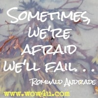 Sometimes, we're afraid we'll fail. . . Romuald Andrade
