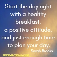 Start the day right with a healthy breakfast, a positive attitude, and just enough time to plan your day. Sarah Brooks