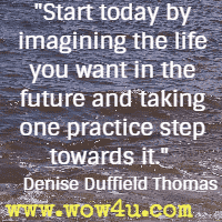 Start today by imagining the life you want in the future and taking one practice step towards it. Denise Duffield Thomas
