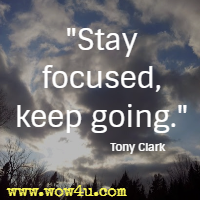 Stay focused, keep going. Tony Clark