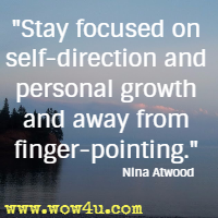 Stay focused on self-direction and personal growth and away from finger-pointing. Nina Atwood