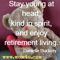 Stay young at heart, kind in spirit, and enjoy retirement living. Danielle Duckery