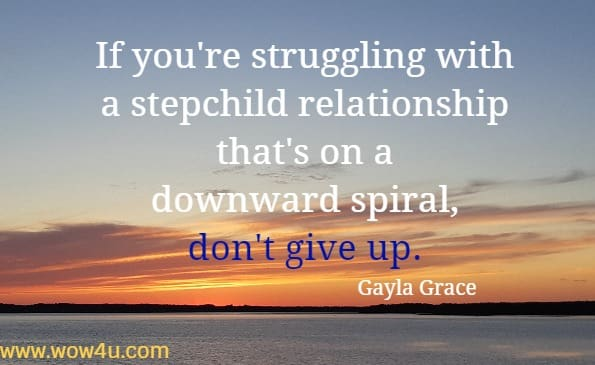 If you're struggling with a stepchild relationship that's on a downward  spiral, don't give up. Gayla Grace