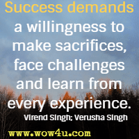 Success demands a willingness to make sacrifices, face challenges and learn from every experience. Virend Singh; Verusha Singh