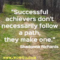 Successful achievers don't necessarily follow a path, they make one. Shadonna Richards