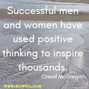 Successful men and women have used positive thinking to inspire thousands. Creed McGregor