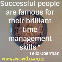 Successful people are famous for their brilliant time management skills. Felix Oberman