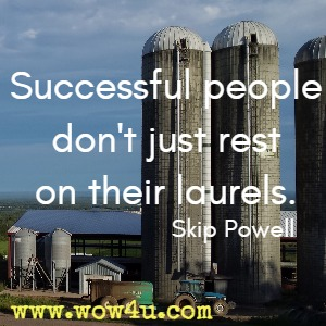 Successful people don't just rest on their laurels.  Skip Powell