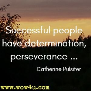 Successful people have determination, perseverance ... Catherine Pulsifer
