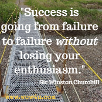 Success is going from failure to failure without losing your enthusiasm. Sir Winston Churchill
