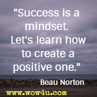 Success is a mindset. Let's learn how to create a positive one. Beau Norton