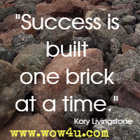 Success is built one brick at a time. Kory Livingstone
