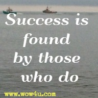 Success is found by those who do