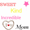 Sweet, Kind, Incredible Mom