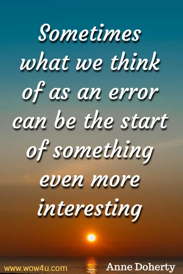 Sometimes what we think of as an error can be the start of something even more interesting. Anne Doherty, Big ideas for curious minds.