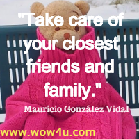 Take care of your closest friends and family. Mauricio González Vidal