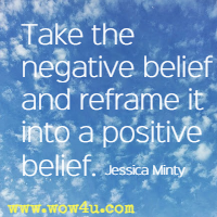 Take the negative belief and reframe it into a positive belief. I'm only a failure if I don't try.