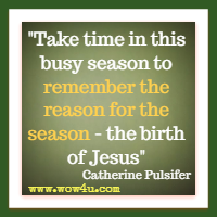 Take time in this busy season to remember the reason for the season - the birth of Jesus Catherine Pulsifer