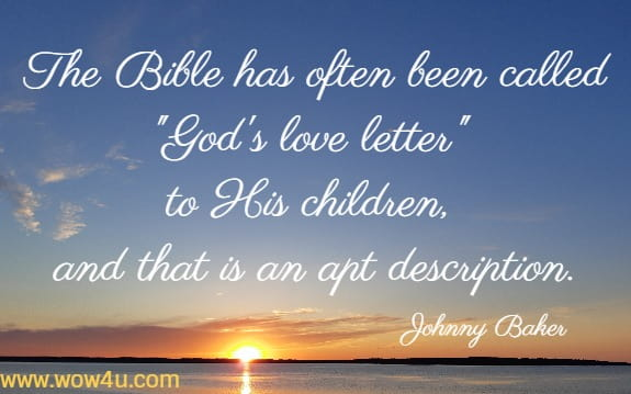 The Bible has often been called God's love letter to His children,  and that is an apt description. Johnny Baker