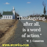 Thanksgiving, after all, is a word of action. W. J. Cameron