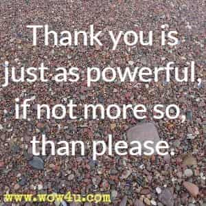 Thank you is just as powerful, if not more so, than please.