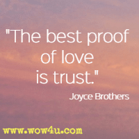 The best proof of love is trust. Joyce Brothers