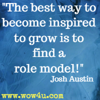 The best way to become inspired to grow is to find a role model! Josh Austin