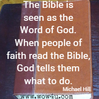 The Bible is seen as the Word of God. When people of faith read the Bible, God tells them what to do. Michael Hill