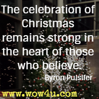 The celebration of Christmas remains strong in the heart of those who believe. Byron Pulsifer