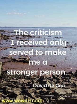 The criticism I received only served to make me a stronger person. David de Gea
