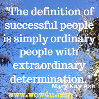 The definition of successful people is simply ordinary people with extraordinary determination. Mary Kay Ash