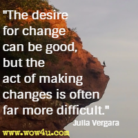 The desire for change can be good, but the act of making changes is often far more difficult. Julia Vergara