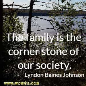 The family is the corner stone of our society. Lyndon Baines Johnson