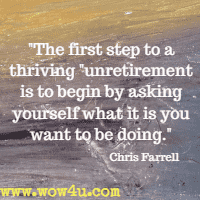The first step to a thriving unretirement is to begin by asking yourself what it is you want to be doing. Chris Farrell