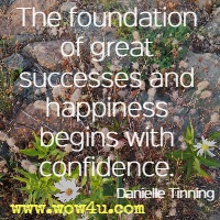The foundation of great successes and happiness begins with confidence. Danielle Tinning