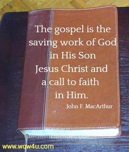 The gospel is the saving work of God in His Son Jesus Christ and a  call to faith in Him. John F. MacArthur