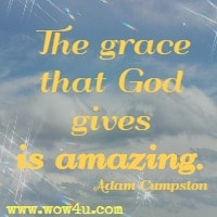The grace that God gives is amazing. Adam Cumpston