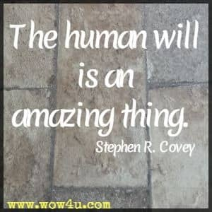 The human will is an amazing thing. Stephen R. Covey