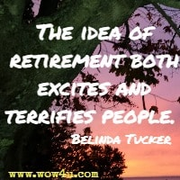 The idea of retirement both excites and terrifies people.  Belinda Tucker