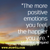 The more positive emotions you feel, the happier you are. Maximilian Weigand
