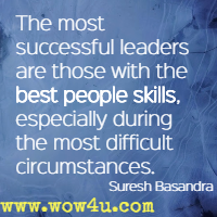 The most successful leaders are those with the best people skills, especially during the most difficult circumstances. Suresh Basandra