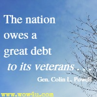 The nation owes a great debt to its veterans . . . Gen. Colin L. Powell