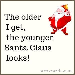 The older I get, the younger Santa Claus looks!