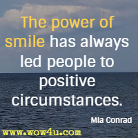 The power of smile has always led people to positive circumstances. Mia Conrad