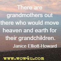 There are grandmothers out there who would move heaven and earth  for their grandchildren. Janice Elliott-Howard