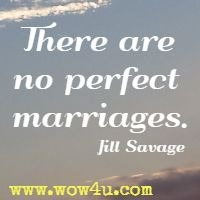 There are no perfect marriages. Jill Savage