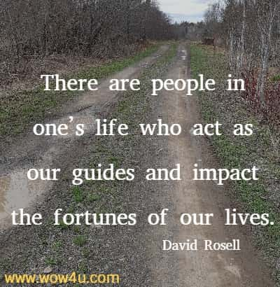 There are people in one's life who act as our guides and impact the fortunes of our lives. David Rosell
