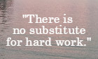 There is no substitute for hard work. Thomas Edison