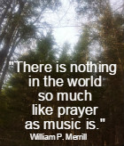 There is nothing in the world so much like prayer as music is. William P. Merrill